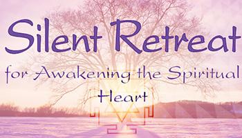 Silent Retreat for Awakening the Spiritual Heart (and Revealing the Supreme Immortal Self ATMAN)