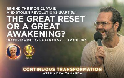 Episode 10: Behind the Iron Curtain and Stolen Revolutions, Part 3: The Great Reset or A Great Awakening? (Interviewer: Sahajananda J. Porslund)