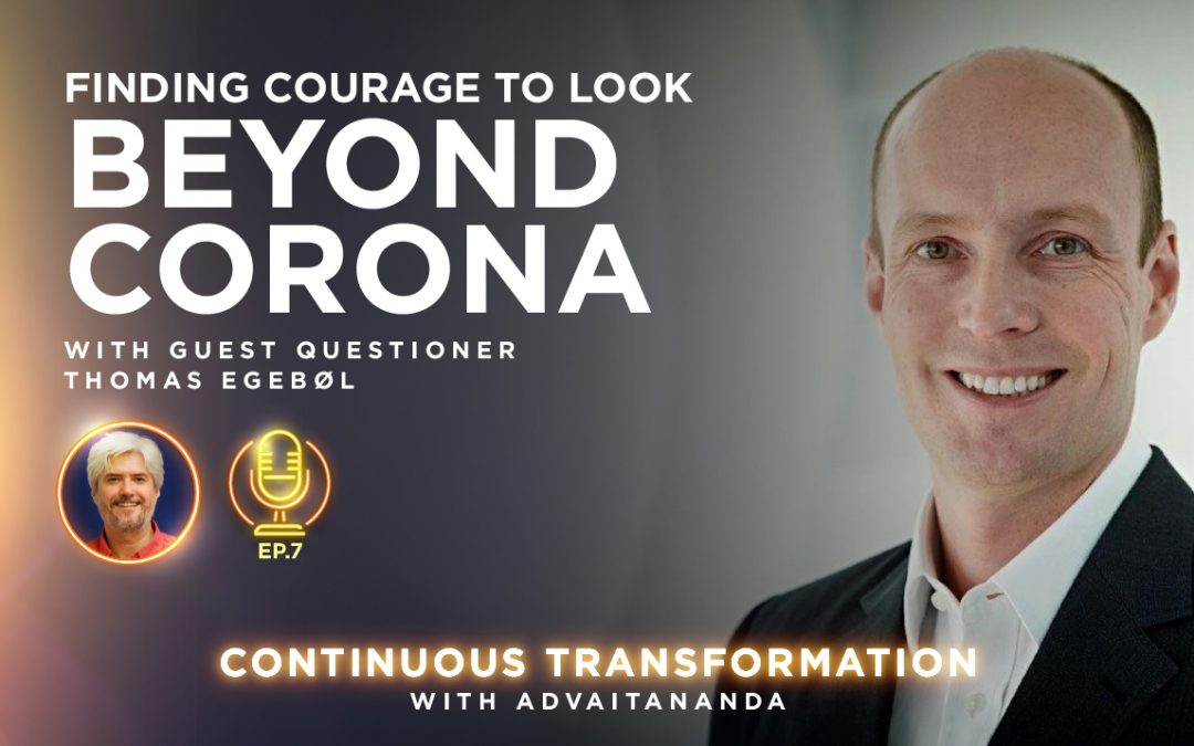 Episode 7: Finding Courage to Look Beyond Corona (With Guest Questioner Thomas Egebøl)