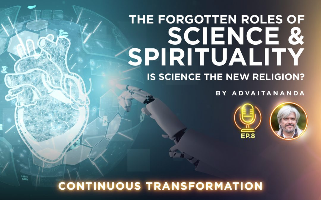 Episode 8: The Forgotten Roles of Science and Spirituality (by Advaitananda)